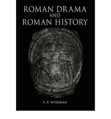 Roman Drama and Roman History - Exeter Studies in History (Paperback)