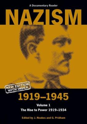 Nazism 1919-1945 Volume 1: The Rise to Power 1919-1934: A Documentary Reader - Exeter Studies in History (Paperback)