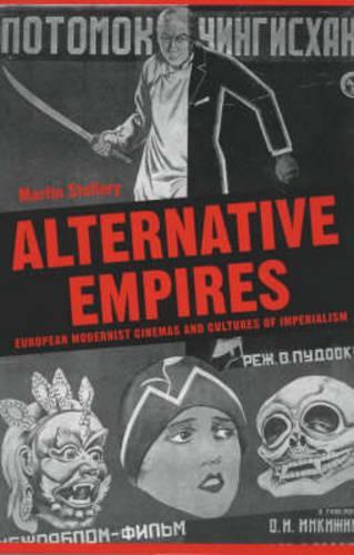 Alternative Empires: European Modernist Cinemas and Cultures of Imperialism - Exeter Studies in Film History (Hardback)