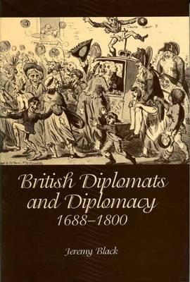 British Diplomats and Diplomacy, 1688-1800 (Hardback)