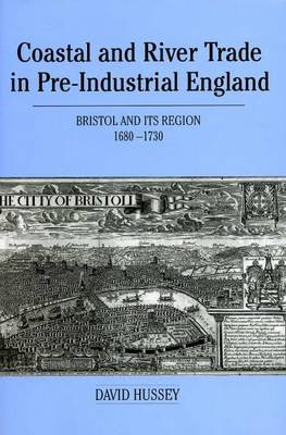 Coastal and River Trade in Pre-Industrial England: Bristol and its Region, 1680-1730 - Exeter Maritime Studies (Hardback)