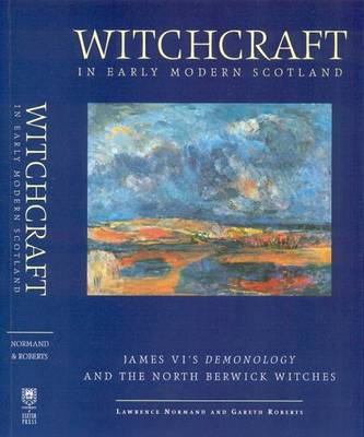 Witchcraft in Early Modern Scotland: James VI's Demonology and the North Berwick Witches - Exeter Studies in History (Hardback)