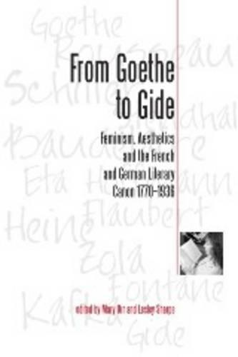 From Goethe To Gide: Feminism, Aesthetics and the Literary Canon in France and Germany, 1770-1936 (Hardback)