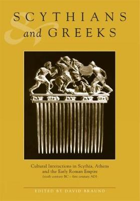 Scythians and Greeks: Cultural Interaction in Scythia, Athens and the Early Roman Empire (Sixth Century BC to First Century AD) (Hardback)