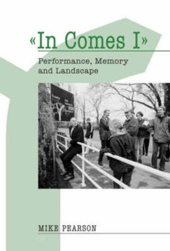 In Comes I: Performance, Memory and Landscape - Exeter Performance Studies (Paperback)