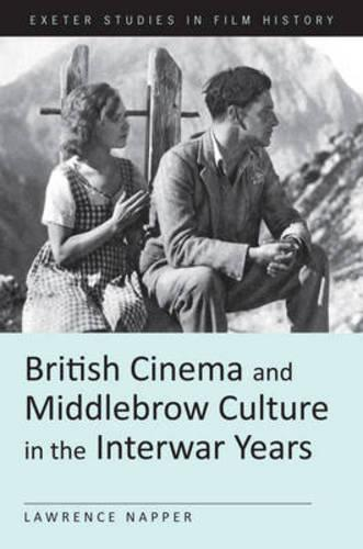 British Cinema and Middlebrow Culture in the Interwar Years - Exeter Studies in Film History (Hardback)