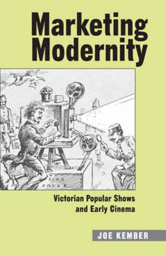 Marketing Modernity: Victorian Popular Shows and Early Cinema - Exeter Studies in Film History (Hardback)