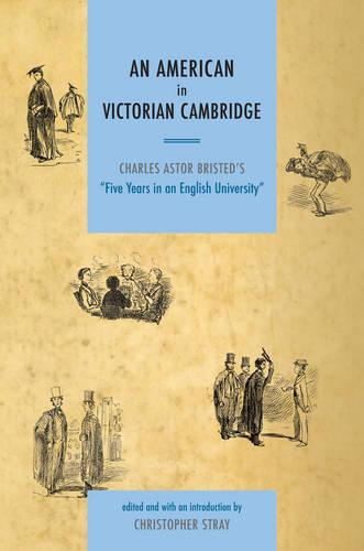An American in Victorian Cambridge: Charles Astor Bristed's 'Five Years in an English University' (Paperback)