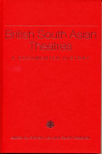 British South Asian Theatres: A Documented History (with accompanying DVD) - Exeter Performance Studies (Hardback)