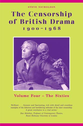 The Censorship of British Drama 1900-1968 Volume 4: The Sixties - Exeter Performance Studies (Hardback)