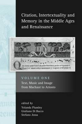 Citation, Intertextuality and Memory in the Middle Ages and Renaissance volume 1: Text, Music and Image from Machaut to Ariosto - Exeter Studies in Medieval Europe (Hardback)