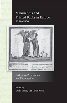 Manuscripts and Printed Books in Europe 1350-1550: Packaging, Presentation and Consumption - Exeter Studies in Medieval Europe (Hardback)