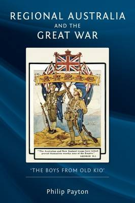 Regional Australia and the Great War: 'The Boys from Old Kio' (Paperback)