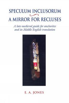 Speculum Inclusorum / A Mirror for Recluses: A Late-Medieval Guide for Anchorites and its Middle English Translation - Exeter Medieval Texts and Studies (Hardback)