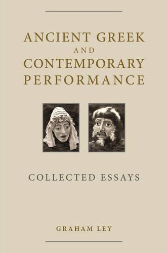 Ancient Greek and Contemporary Performance: Collected Essays - Exeter Performance Studies (Hardback)