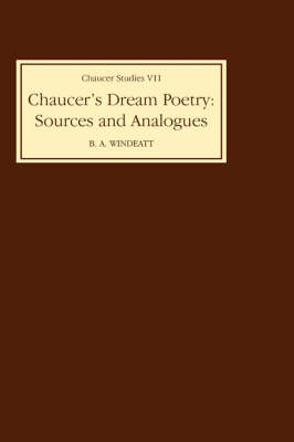 Chaucer's Dream Poetry: Sources and Analogues - Chaucer Studies v. 7 (Hardback)