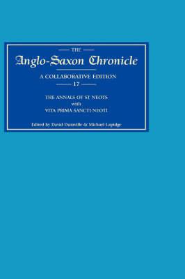 Anglo-Saxon Chronicle 17: The annals of St Neots with <I>Vita Prima Sancti Neoti</I> - Anglo-Saxon Chronicle v. 17 (Hardback)
