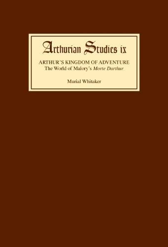 Arthur's Kingdom of Adventure: The World of Malory's <I>Morte Darthur - Arthurian Studies v. 10 (Hardback)