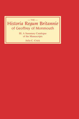 <I>Historia Regum Britannie</I> of Geoffrey of Monmouth III: A Summary Catalogue of the Manuscripts - Historia Regum Britannie v. 3 (Hardback)