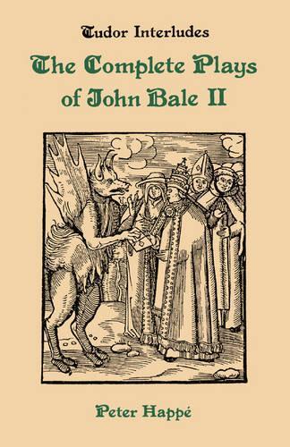 Complete Plays of John Bale Volume 2 - Tudor Interludes v. 5 (Hardback)