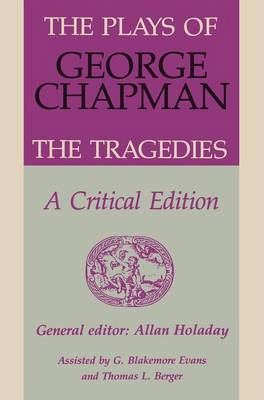 The Plays of George Chapman: The Tragedies with Sir Gyles Goosecappe: A Critical Edition (Hardback)