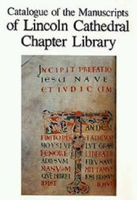 Catalogue of the Manuscripts of Lincoln Cathedral Chapter Library (Hardback)
