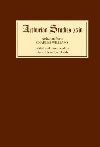 Arthurian Poets: Charles Williams - Arthurian Studies v. 24 (Hardback)