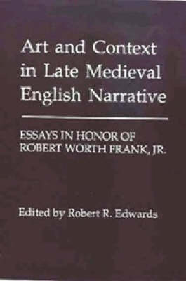 Art and Context in Late Medieval English Narrative: Essays in Honor of Robert Worth Frank, Jr (Hardback)