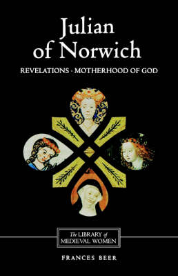 Julian of Norwich: <I>Revelations of Divine Love</I> and <I>The Motherhood of God</I> - Library of Medieval Women (Paperback)