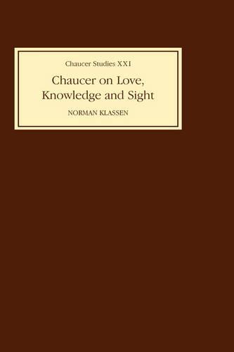Chaucer on Love, Knowledge and Sight - Chaucer Studies v. 21 (Hardback)
