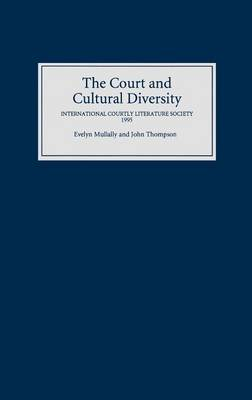 The Court and Cultural Diversity: Selected Papers from the Eighth Triennial Meeting of the International Courtly Literature Society, 1995 (Hardback)
