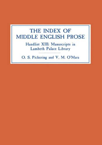 The Index of Middle English Prose: Handlist XIII: Manuscripts in Lambeth Palace Library, including those formerly in Sion College - Index of Middle English Prose v. 13 (Hardback)