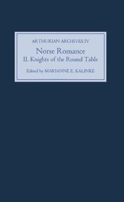 Norse Romance II: The Knights of the Round Table - Arthurian Archives v. 4 (Hardback)