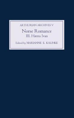 Norse Romance III: <I>Haerra Ivan</I> - Arthurian Archives v. 5 (Hardback)