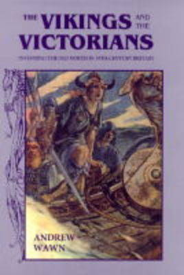 The Vikings and the Victorians: Inventing the Old North in Nineteenth-century Britain (Hardback)