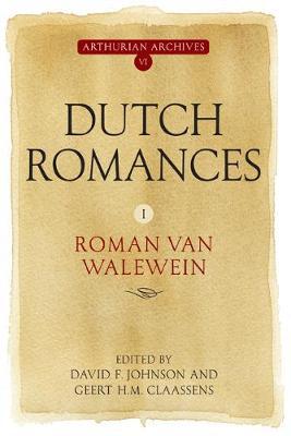 Dutch Romances I: <I>Roman van Walewein</I> - Arthurian Archives v. 6 (Hardback)