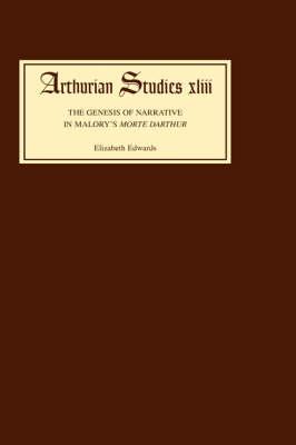 The Genesis of Narrative in Malory's <I>Morte Darthur</I> - Arthurian Studies v. 43 (Hardback)