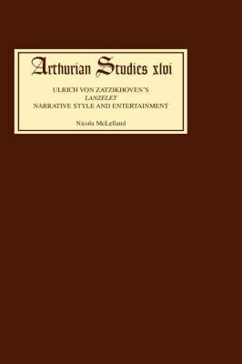 Ulrich von Zatzikhoven's <I>Lanzelet</I>: Narrative Style and Entertainment - Arthurian Studies v. 46 (Hardback)