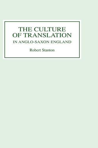 The Culture of Translation in Anglo-Saxon England (Hardback)