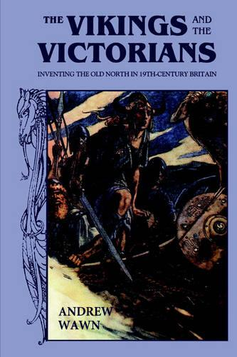 The Vikings and the Victorians: Inventing the Old North in Nineteenth-Century Britain (Paperback)