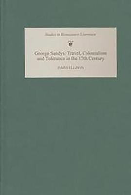 George Sandys: Travel, Colonialism and Tolerance in the Seventeenth Century - Studies in Renaissance Literature v. 8 (Hardback)