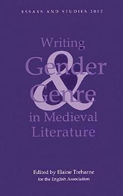 Writing Gender and Genre in Medieval Literature: Approaches to Old and Middle English Texts - Essays and Studies v. 55 (Hardback)