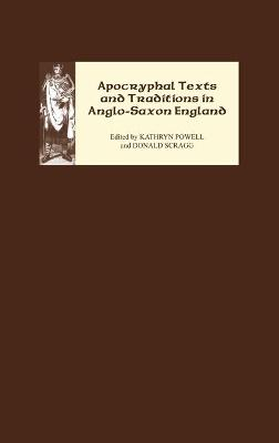 Apocryphal Texts and Traditions in Anglo-Saxon England - Publications of the Manchester Centre for Anglo-Saxon Studies v. 2 (Hardback)
