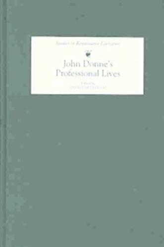 John Donne's Professional Lives - Studies in Renaissance Literature v. 10 (Hardback)