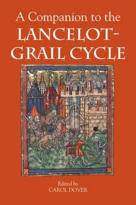 A Companion to the <I>Lancelot-Grail Cycle</I> - Arthurian Studies v. 54 (Hardback)