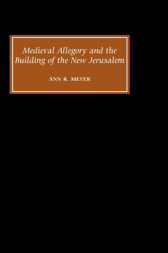 Medieval Allegory and the Building of the New Jerusalem (Hardback)