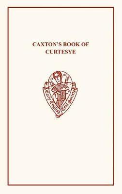 Caxton's Book of Curtesye - Early English Text Society Extra Series (Hardback)