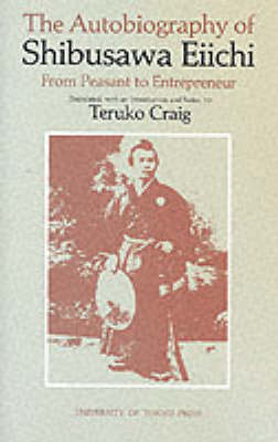 The Autobiography of Shibusawa Eiichi - From Peasant to Entrepreneur (Hardback)