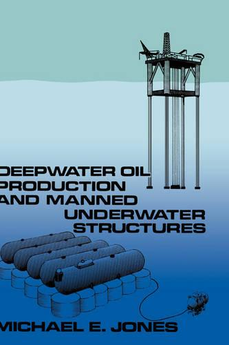 Deepwater Oil Production and Manned Underwater Structures (Hardback)