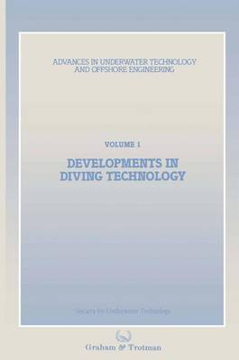 Developments in Diving Technology: Proceedings of an international conference, (Divetech '84) organized by the Society for Underwater Technology, and held in London, UK, 14-15 November 1984 - Advances in Underwater Technology, Ocean Science and Offshore Engineering 1 (Hardback)